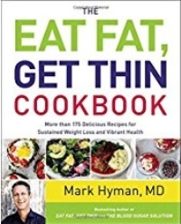 Eat Fat, Get Thin Cookbook by Mark Hyman, MD